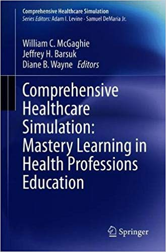 Healthcare Simulation Mastery Learning in Health Professions Education