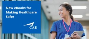 CAE Healthcare Offers Clinical Simulation eBooks for Making Healthcare Safer